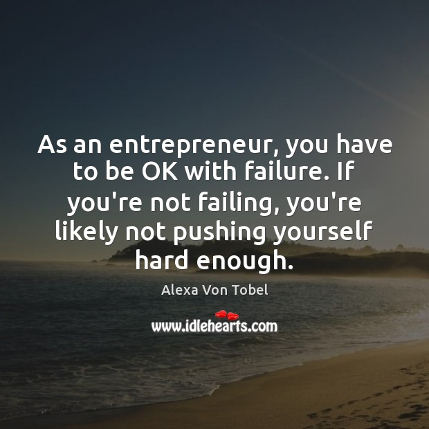 Image, As an entrepreneur, you have to be OK with failure. If you're