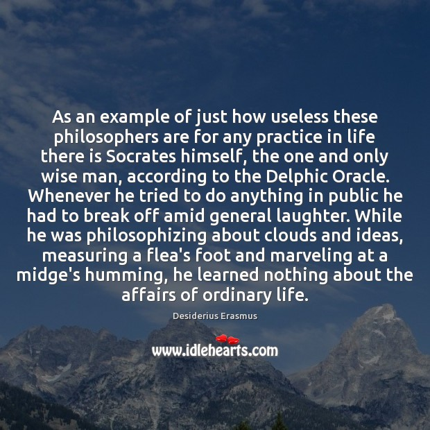 As an example of just how useless these philosophers are for any Desiderius Erasmus Picture Quote