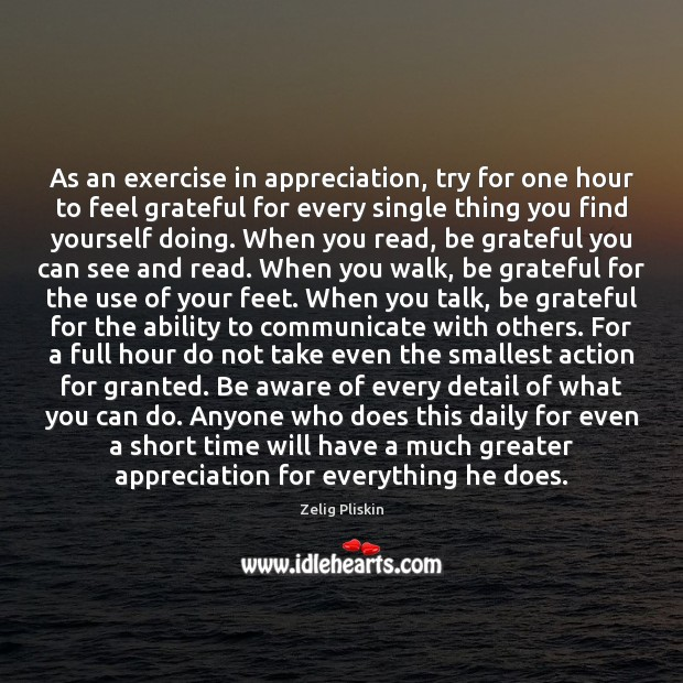Image, As an exercise in appreciation, try for one hour to feel grateful