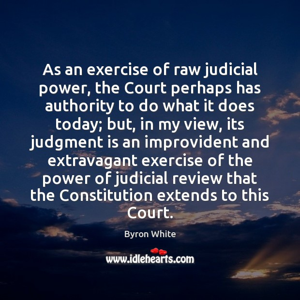 As an exercise of raw judicial power, the Court perhaps has authority Image