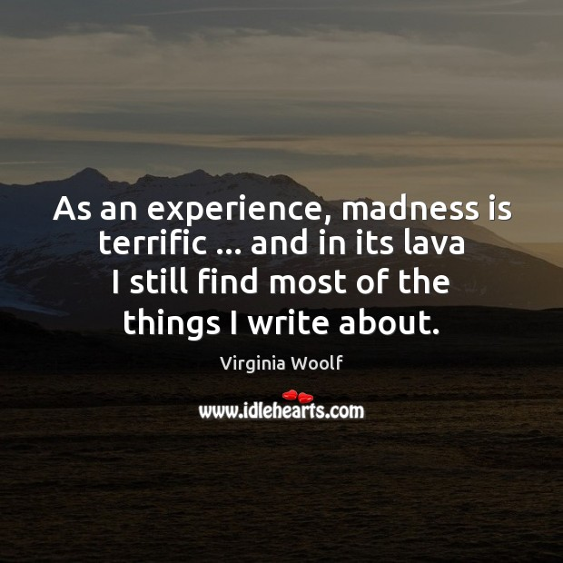 Image, As an experience, madness is terrific … and in its lava I still