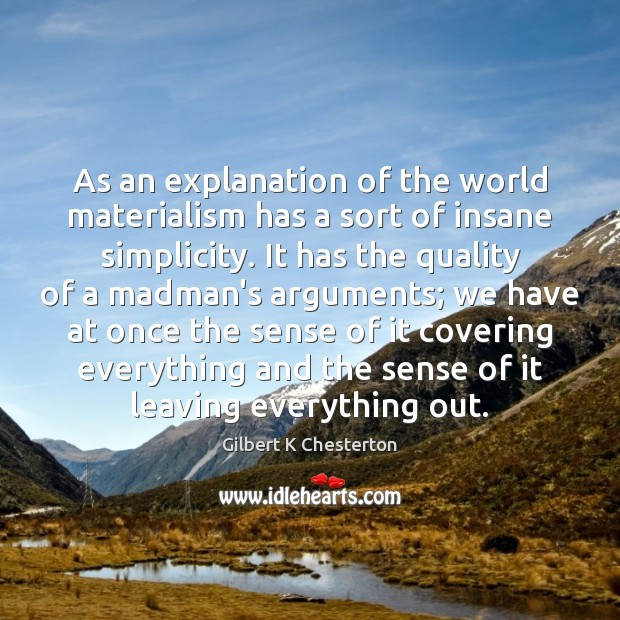 As an explanation of the world materialism has a sort of insane Image