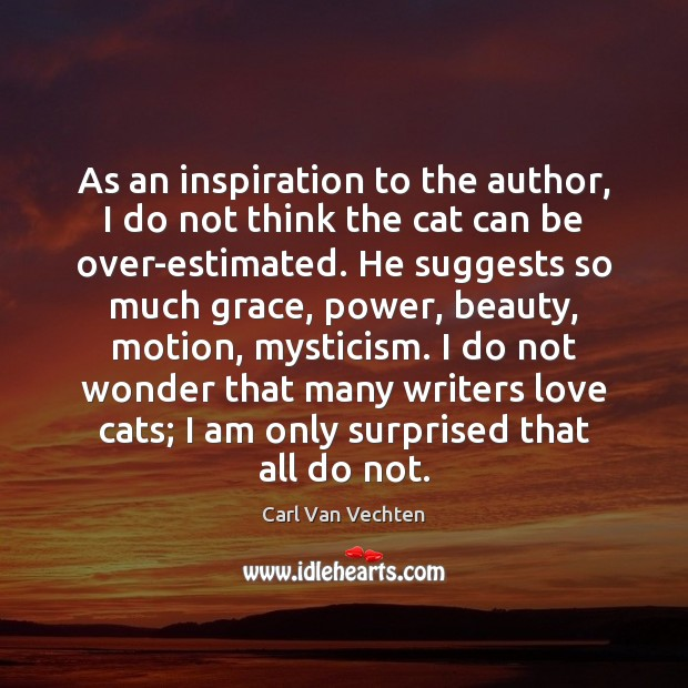 Carl Van Vechten Picture Quote image saying: As an inspiration to the author, I do not think the cat