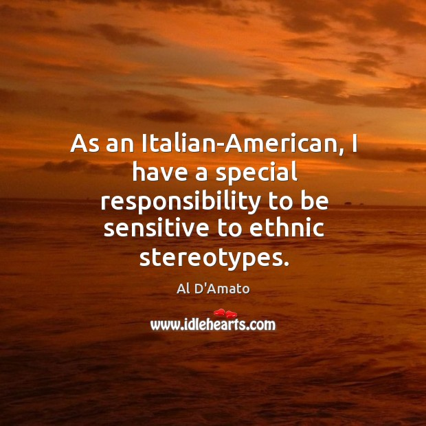 Image, As an italian-american, I have a special responsibility to be sensitive to ethnic stereotypes.