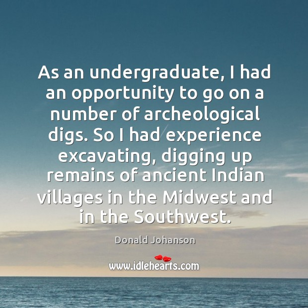 Image, As an undergraduate, I had an opportunity to go on a number of archeological digs.