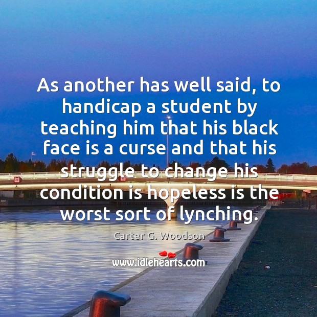 As another has well said, to handicap a student by teaching him that his black face Image