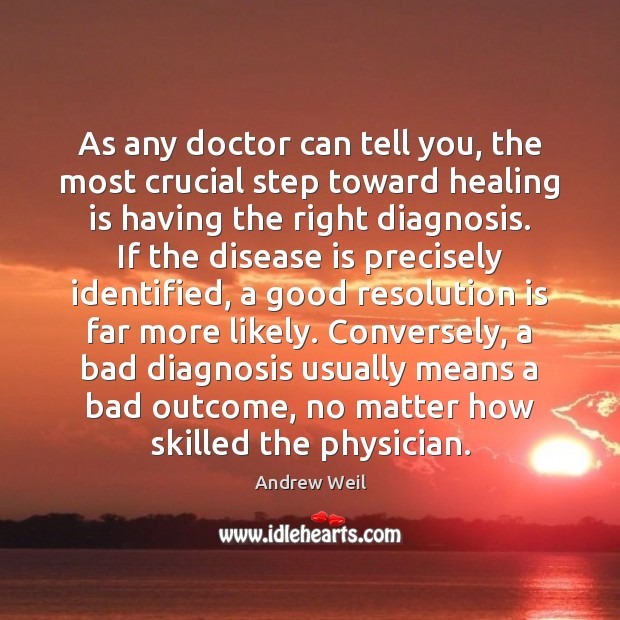 As any doctor can tell you, the most crucial step toward healing Andrew Weil Picture Quote