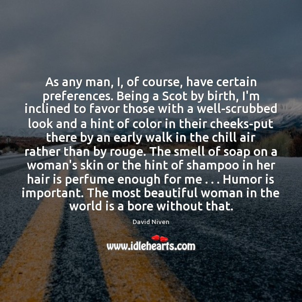 As any man, I, of course, have certain preferences. Being a Scot Humor Quotes Image