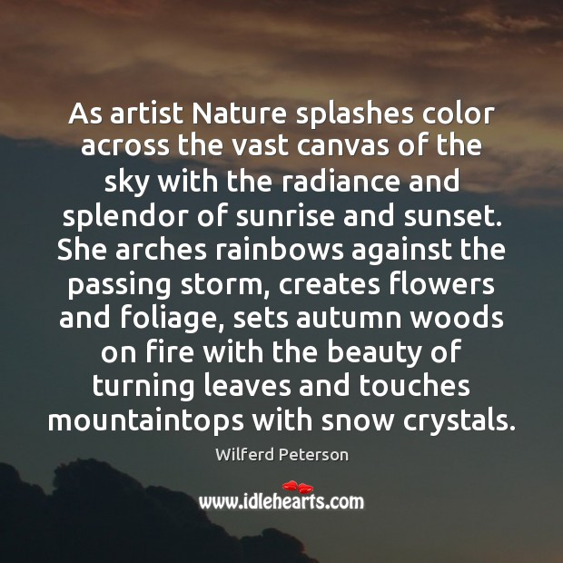 As artist Nature splashes color across the vast canvas of the sky Wilferd Peterson Picture Quote