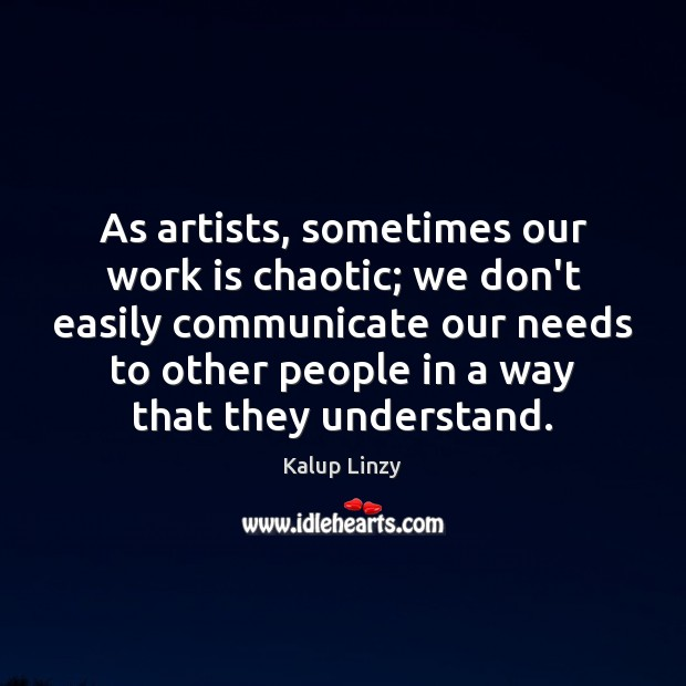 As artists, sometimes our work is chaotic; we don't easily communicate our Image