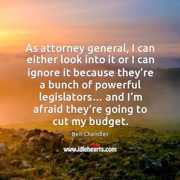 Image, As attorney general, I can either look into it or I can ignore it because they're a bunch