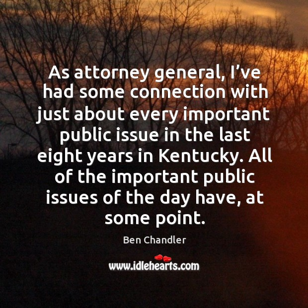 Image, As attorney general, I've had some connection with just about every important public issue