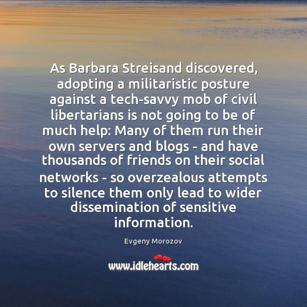 As Barbara Streisand discovered, adopting a militaristic posture against a tech-savvy mob Image