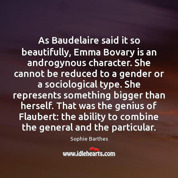 Image, As Baudelaire said it so beautifully, Emma Bovary is an androgynous character.