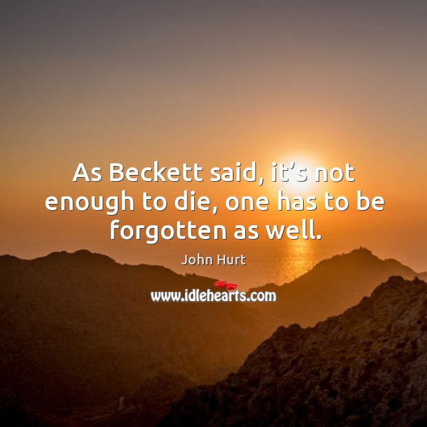 Image, As beckett said, it's not enough to die, one has to be forgotten as well.