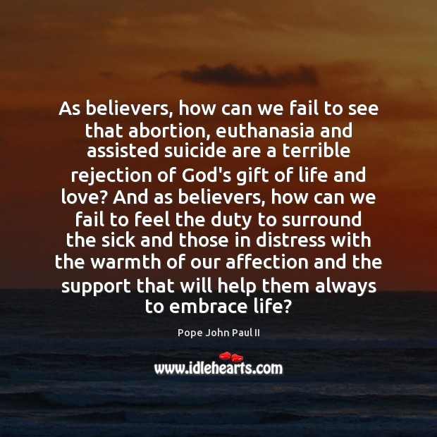 As believers, how can we fail to see that abortion, euthanasia and Image