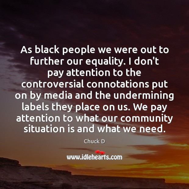 Chuck D Picture Quote image saying: As black people we were out to further our equality. I don't
