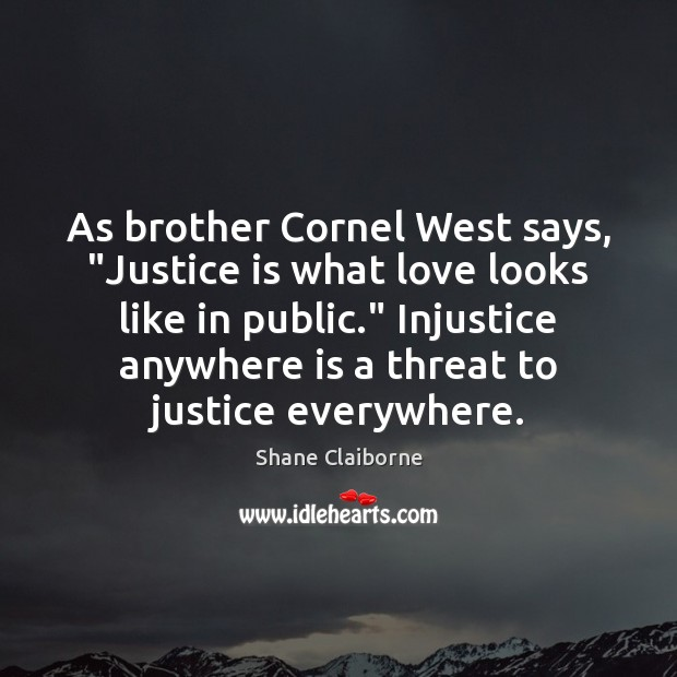 "As brother Cornel West says, ""Justice is what love looks like in Justice Quotes Image"