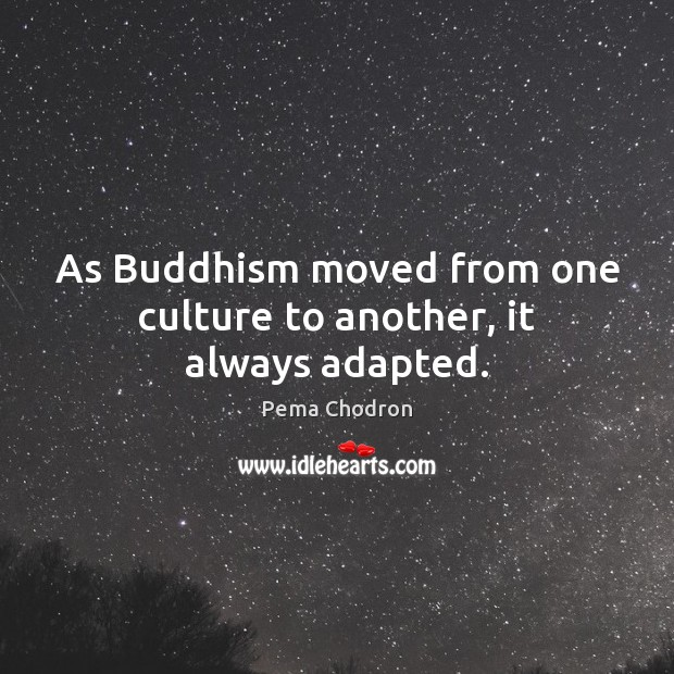Image, As Buddhism moved from one culture to another, it always adapted.