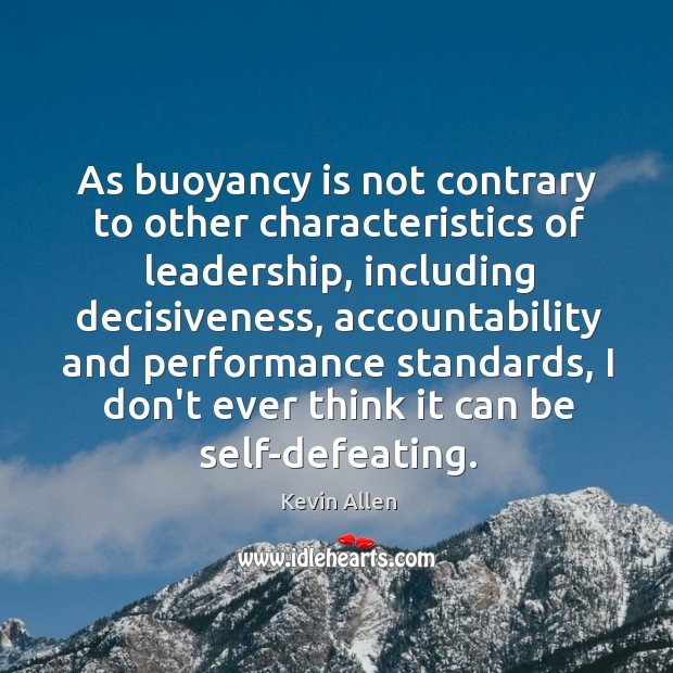 Image, As buoyancy is not contrary to other characteristics of leadership, including decisiveness,