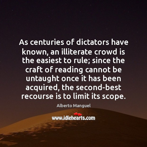As centuries of dictators have known, an illiterate crowd is the easiest Image