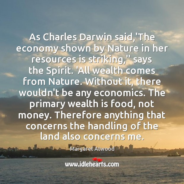 As Charles Darwin said,'The economy shown by Nature in her resources Image