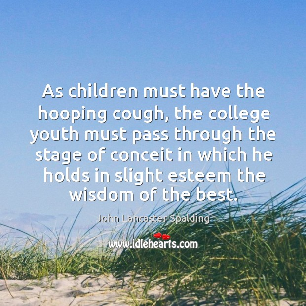 Image, As children must have the hooping cough, the college youth must pass