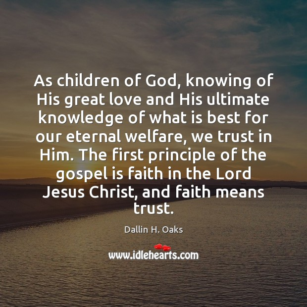 As children of God, knowing of His great love and His ultimate Dallin H. Oaks Picture Quote