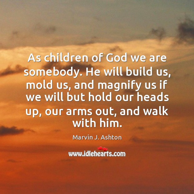 As children of God we are somebody. He will build us, mold Image