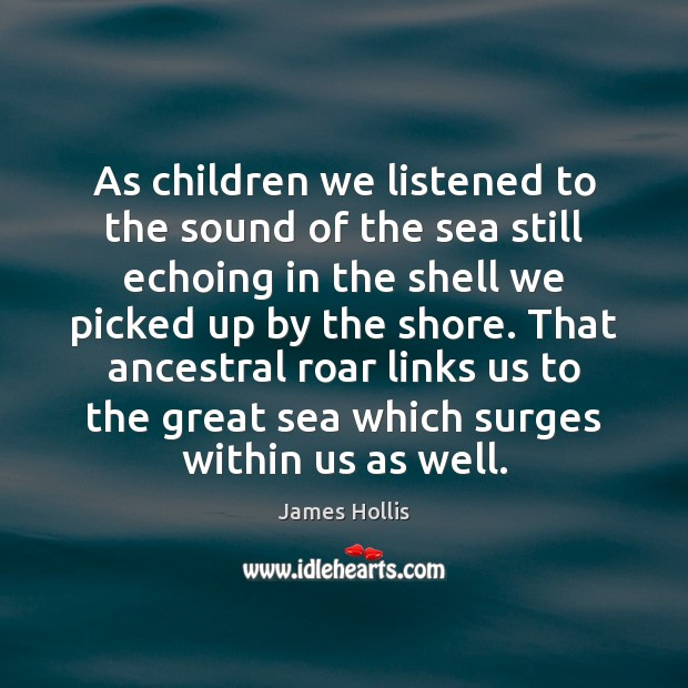 As children we listened to the sound of the sea still echoing Image