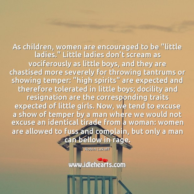 "Image, As children, women are encouraged to be ""little ladies."" Little ladies don't"