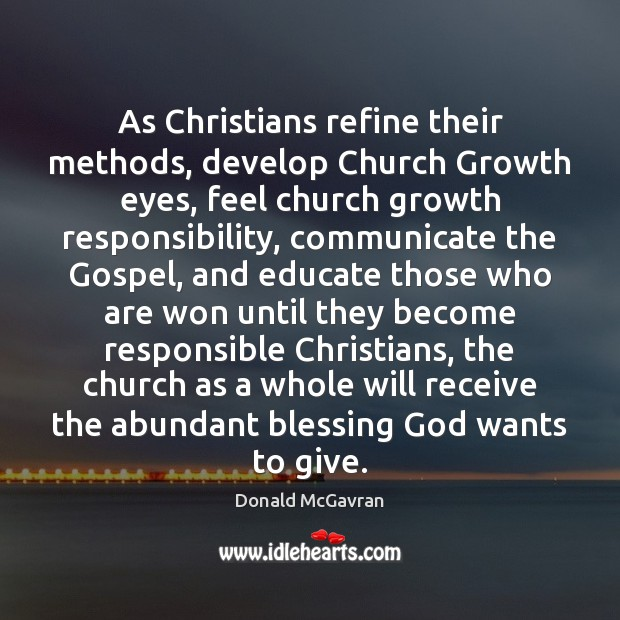 As Christians refine their methods, develop Church Growth eyes, feel church growth Communication Quotes Image