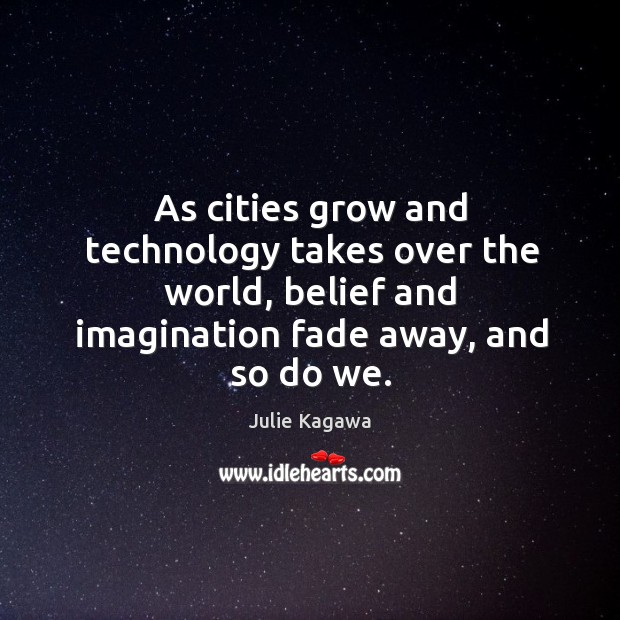Image, As cities grow and technology takes over the world, belief and imagination