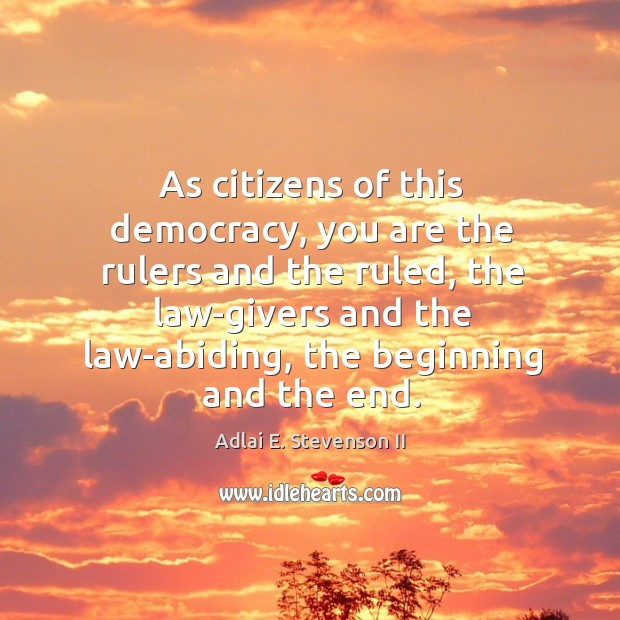 Image, As citizens of this democracy, you are the rulers and the ruled, the law-givers and the