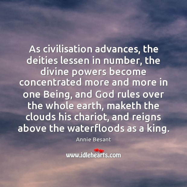As civilisation advances, the deities lessen in number, the divine powers become Image
