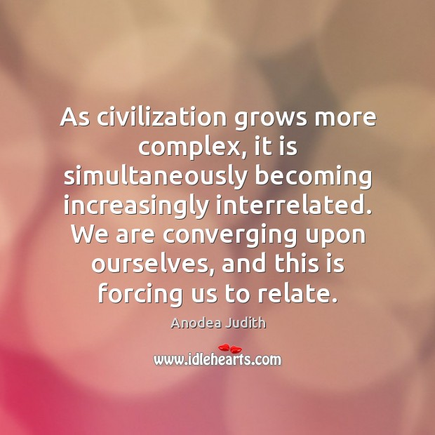 Image, As civilization grows more complex, it is simultaneously becoming increasingly interrelated. We