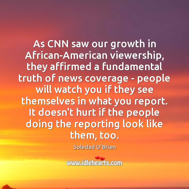As CNN saw our growth in African-American viewership, they affirmed a fundamental Image