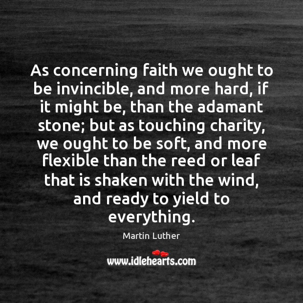 As concerning faith we ought to be invincible, and more hard, if Image