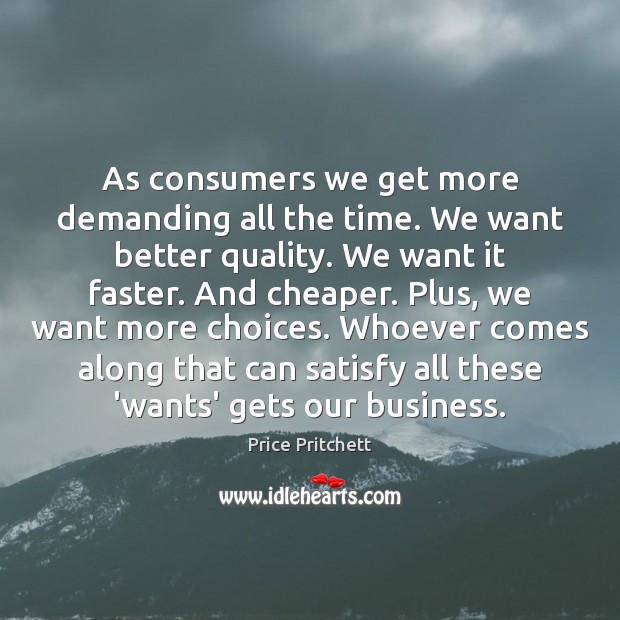 Image, As consumers we get more demanding all the time. We want better