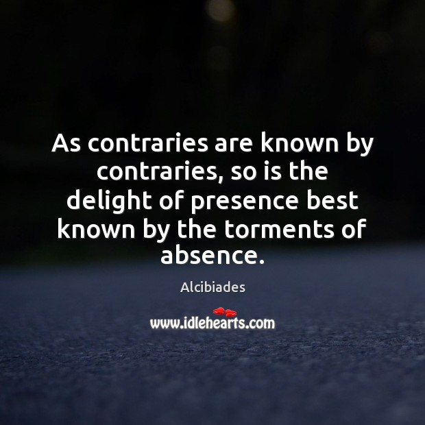 Image, As contraries are known by contraries, so is the delight of presence