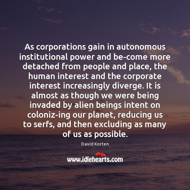 As corporations gain in autonomous institutional power and be-come more detached from Image