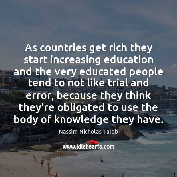 As countries get rich they start increasing education and the very educated Nassim Nicholas Taleb Picture Quote