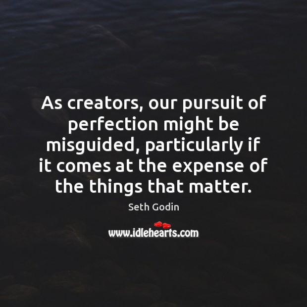 As creators, our pursuit of perfection might be misguided, particularly if it Image