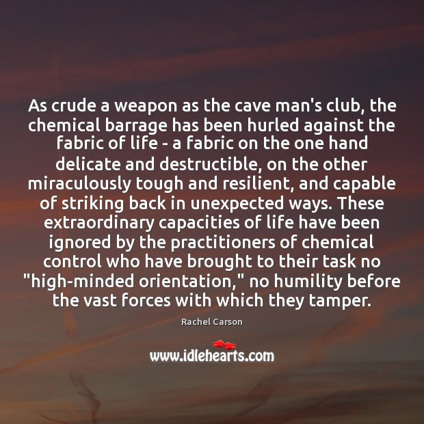 As crude a weapon as the cave man's club, the chemical barrage Humility Quotes Image