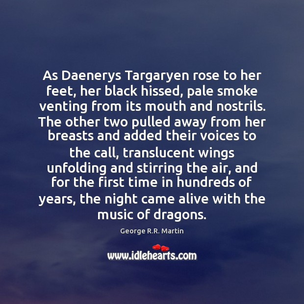 As Daenerys Targaryen rose to her feet, her black hissed, pale smoke George R.R. Martin Picture Quote