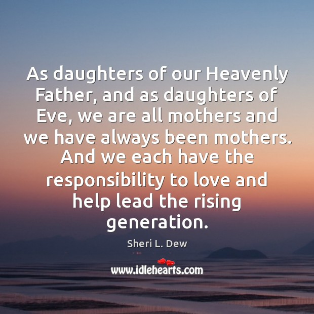 As daughters of our Heavenly Father, and as daughters of Eve, we Image