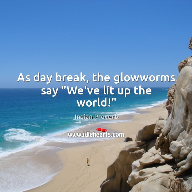 """As day break, the glowworms say """"we've lit up the world!"""" Image"""