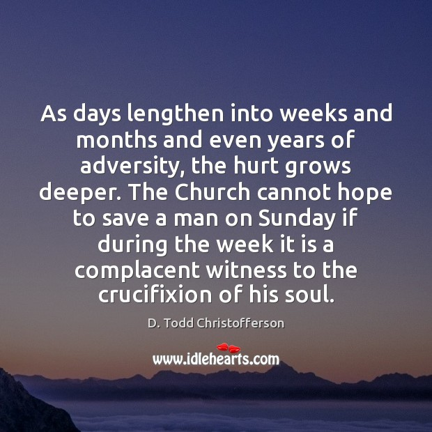 Image, As days lengthen into weeks and months and even years of adversity,
