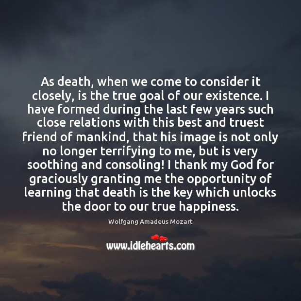 Image, As death, when we come to consider it closely, is the true