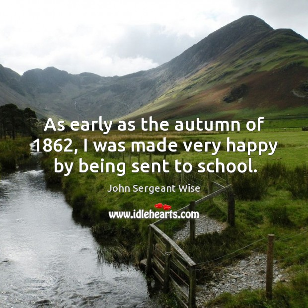 As early as the autumn of 1862, I was made very happy by being sent to school. Image